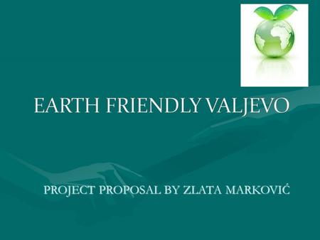 PROJECT PROPOSAL BY ZLATA MARKOVIĆ. One of the major problem of environmental protection in Valjevo is waste from households Major aspects of the problem.