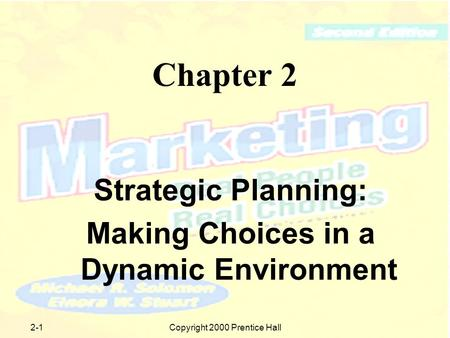 Copyright 2000 Prentice Hall2-1 Chapter 2 Strategic Planning: Making Choices in a Dynamic Environment.