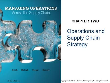 Operations and Supply Chain Strategy CHAPTER TWO Copyright © 2011 by the McGraw-Hill Companies, Inc. All rights reserved. McGraw-Hill/Irwin.
