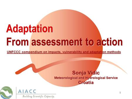 1Adaptation From assessment to action UNFCCC compendium on impacts, vulnerability and adaptation methods Sonja Vidic Meteorological and Hydrological Service.
