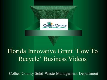 Florida Innovative Grant 'How To Recycle' Business Videos Collier County Solid Waste Management Department.