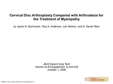Cervical Disc Arthroplasty Compared with Arthrodesis for the Treatment of Myelopathy by Jacob M. Buchowski, Paul A. Anderson, Lali Sekhon, and K. Daniel.
