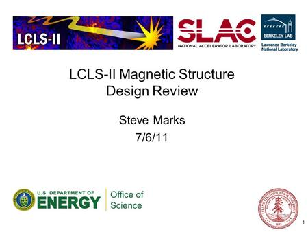 LCLS-II Magnetic Structure Design Review Steve Marks 7/6/11 1.