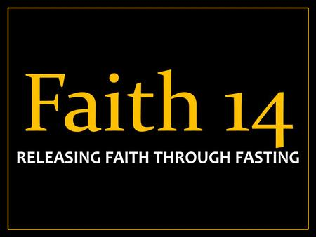 Faith 14 RELEASING FAITH THROUGH FASTING. Matt 6:5-7 5 And when you pray, you shall not be like the hypocrites. For they love to pray standing in the.