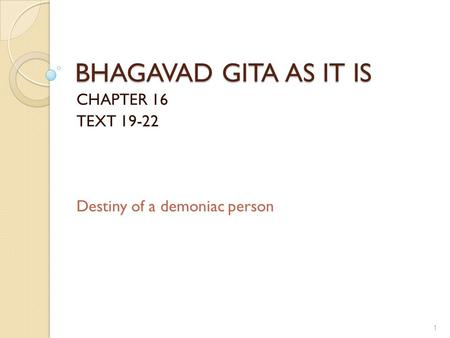 BHAGAVAD GITA AS IT IS CHAPTER 16 TEXT 19-22 Destiny of a demoniac person 1.