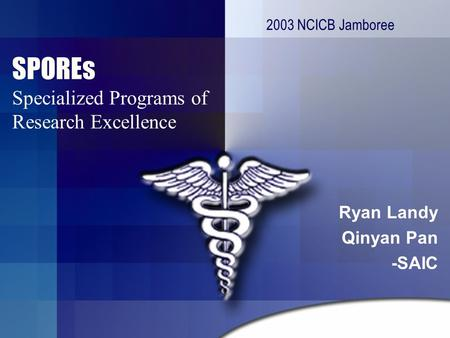 SPOREs Specialized Programs of Research Excellence Ryan Landy Qinyan Pan -SAIC 2003 NCICB Jamboree.