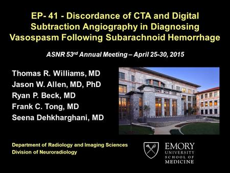 EP- 41 - Discordance of CTA and Digital Subtraction Angiography in Diagnosing Vasospasm Following Subarachnoid Hemorrhage ASNR 53 rd Annual Meeting – April.