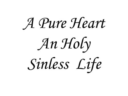 A Pure Heart An Holy Sinless Life. 1 John 3:1-10 See how much the Father has loved us! His love is so great that we are called God's children – and so,