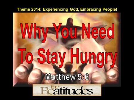 Theme 2014: Experiencing God, Embracing People!. (NIV)