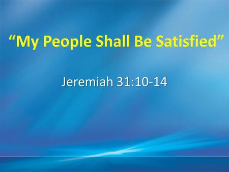 Jeremiah 31:10-14. The Captivity The Restoration Blend into Messianic Age.