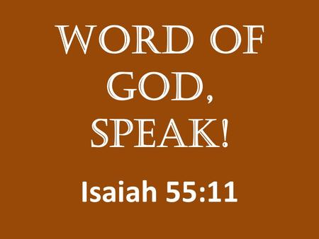 "Word of God, Speak! Isaiah 55:11. ""Thus Saith the Lord"" Returning the Value to ""Thus Saith the Lord"" ""For just as the rain and snow fall from Heaven,"