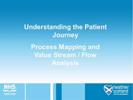 Understanding the Patient Journey Process Mapping and Value Stream / Flow Analysis.