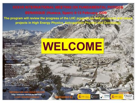 Poster de Benasque Welcome WELCOME. IMFP09 Conference Secretariat: Tracey Paterson and Mercedes Fatás Do not forget to make your registration !!!