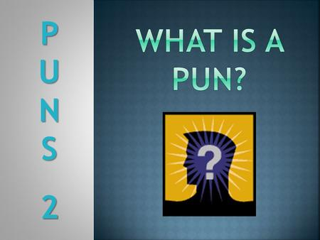 PUNSPUNS22PUNSPUNS222.  A word play suggesting, with humorous intent, the different meanings of one word or the use of two or more words similar in sound.