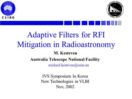 Adaptive Filters for RFI Mitigation in Radioastronomy M. Kesteven Australia Telescope National Facility IVS Symposium In Korea.