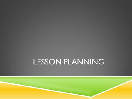 LESSON PLANNING. LONG-TERM PLANNING  How many students will I have?  Number of students in each class  Number of students in each course  Number of.
