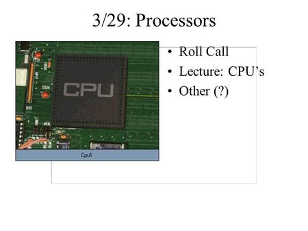 3/29: Processors Roll Call Lecture: CPU's Other (?)
