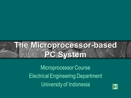 The Microprocessor-based PC System Microprocessor Course Electrical Engineering Department University of Indonesia.