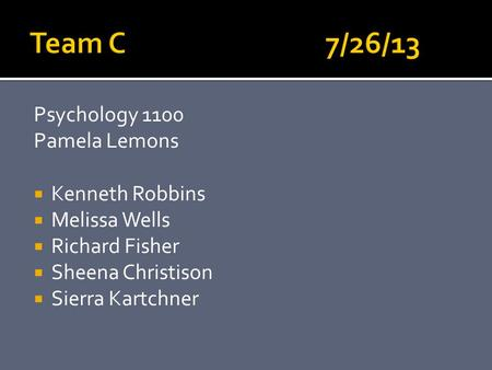 Psychology 1100 Pamela Lemons  Kenneth Robbins  Melissa Wells  Richard Fisher  Sheena Christison  Sierra Kartchner.