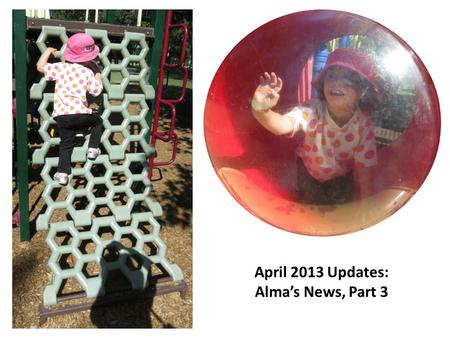 April 2013 Updates: Alma's News, Part 3. Enjoying a quiet morning at the park together.