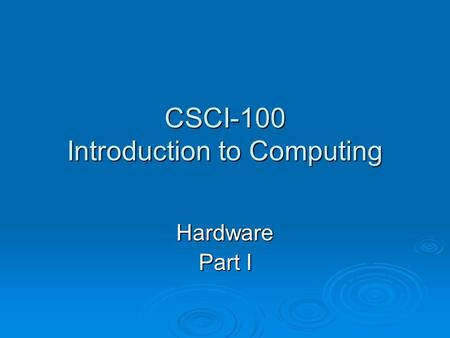 CSCI-100 Introduction to Computing Hardware Part I.