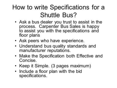 How to write Specifications for a Shuttle Bus? Ask a bus dealer you trust to assist in the process. Carpenter Bus Sales is happy to assist you with the.