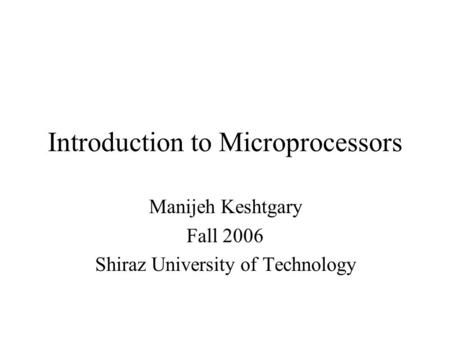 Introduction to Microprocessors Manijeh Keshtgary Fall 2006 Shiraz University of Technology.