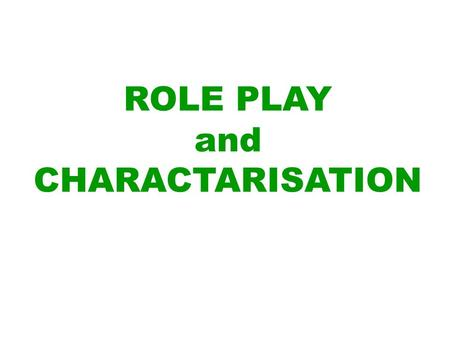 ROLE PLAY and CHARACTARISATION. a means of exploring attitudes and beliefs ROLE PLAY.