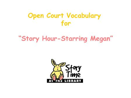 "Open Court Vocabulary for ""Story Hour-Starring Megan"""