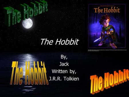 The Hobbit By, Jack Written by, J.R.R. Tolkien.  Bilbo, Gandalf, & Thorin.  The other dwarves are, Dwalin, Bawin, Kili, Fili, Dori, Nori, Ori, Oin,