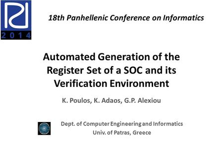 Automated Generation of the Register Set of a SOC and its Verification Environment K. Poulos, K. Adaos, G.P. Alexiou Dept. of Computer Engineering and.