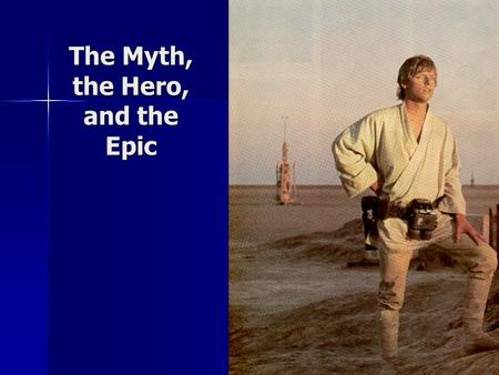The Myth, the Hero, and the Epic Mr. Hill Pre-AP English I.