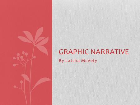 By Latsha McVety GRAPHIC NARRATIVE. History of Graphic Narrative.