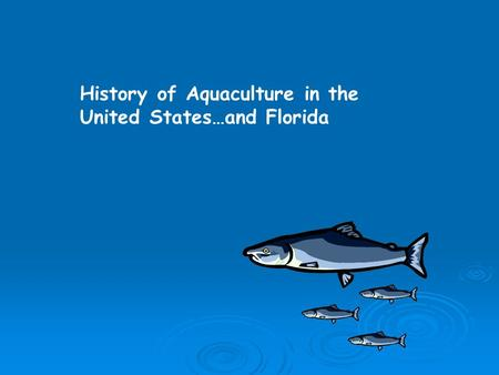 History of Aquaculture in the United States…and Florida.