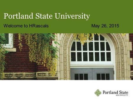 Portland State University Welcome to HRascals May 26, 2015.