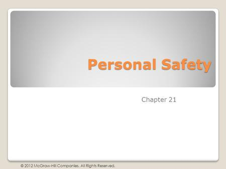 © 2012 McGraw-Hill Companies. All Rights Reserved. Personal Safety Chapter 21.