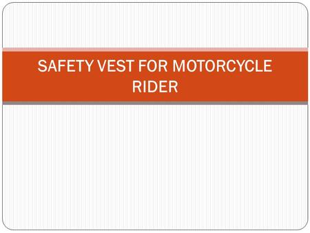 SAFETY VEST FOR MOTORCYCLE RIDER. INTRODUCTION Each year, motorcycle riders contribute to the highest statistic of accident. One of the main reason is.