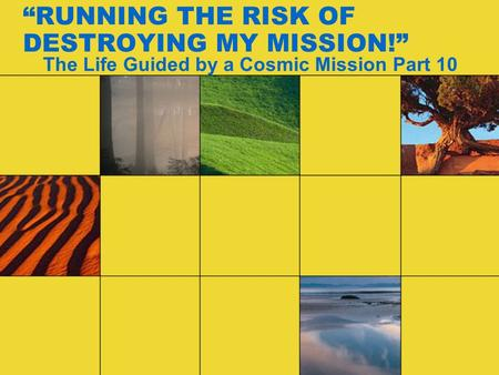 """RUNNING THE RISK OF DESTROYING MY MISSION!"" The Life Guided by a Cosmic Mission Part 10."