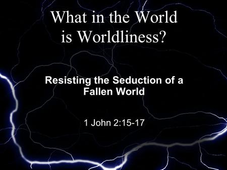 What in the World is Worldliness?