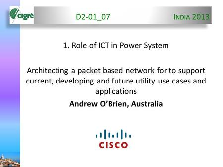 D2-01_07I NDIA 2013 1. Role of ICT in Power System Architecting a packet based network for to support current, developing and future utility use cases.
