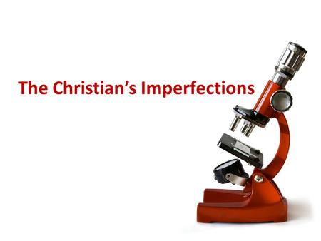 The Christian's Imperfections. For we all stumble in many things. If anyone does not stumble in word, he is a perfect man, able also to bridle the whole.
