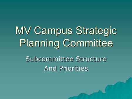 MV Campus Strategic Planning Committee Subcommittee Structure And Priorities.