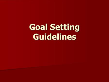 Goal Setting Guidelines. well-written personal and financial goals SHOULD…
