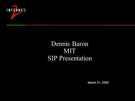 March 31, 2003 Dennis Baron MIT SIP Presentation.