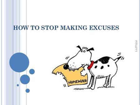 HOW TO STOP MAKING EXCUSES F35L2PP1. List all your excuses for why you have not, or cannot, accomplish a particular goal. Now, go through each one, and.