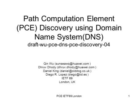 Path Computation Element (PCE) Discovery using Domain Name System(DNS) draft-wu-pce-dns-pce-discovery-04 Qin Wu ) Dhruv Dhody