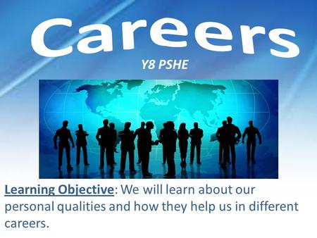 Y8 PSHE Learning Objective: We will learn about our personal qualities and how they help us in different careers.
