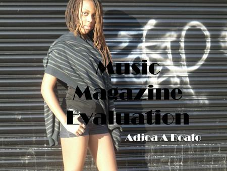 Music Magazine Evaluation Adjoa A Boafo. Magazine Forms & Conventions ~The way in which my magazine follows, develops or changes the conventions of a.
