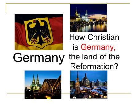 How Christian is Germany, the land of the Reformation? Germany.
