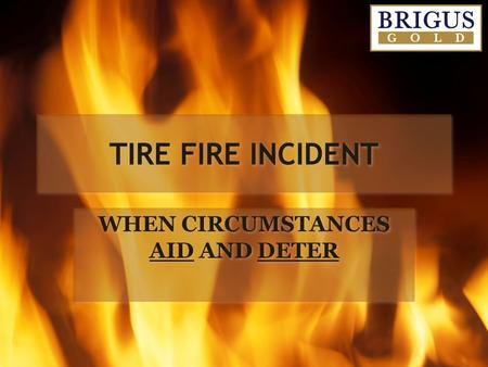 TIRE FIRE INCIDENT WHEN CIRCUMSTANCES AID AND DETER.